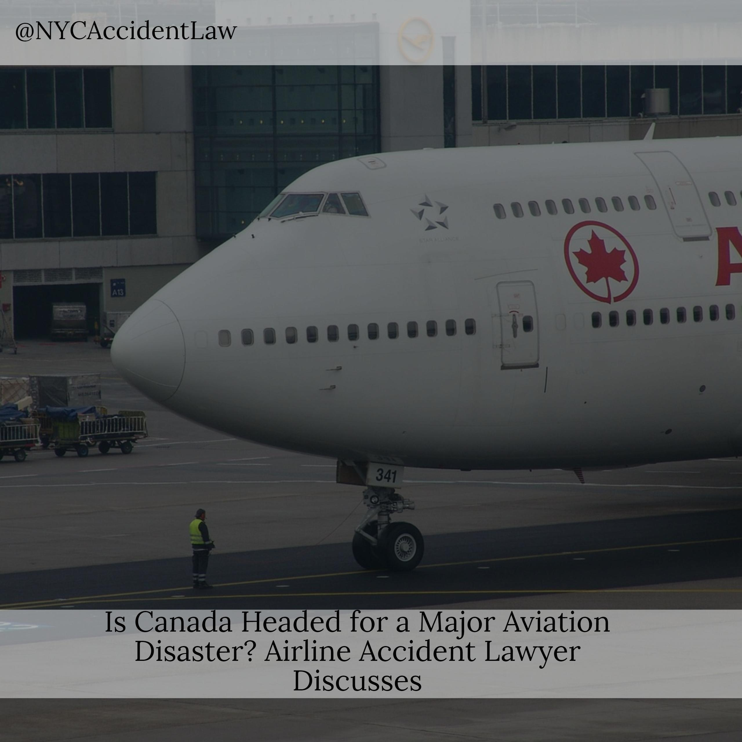 Is Canada Headed for a Major Aviation Disaster Airline Accident Lawyer Discusses