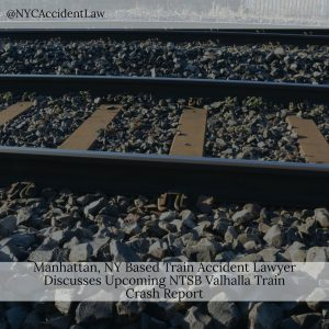 Manhattan NY Based Train Accident Lawyer Discusses Upcoming NTSB Valhalla Train Crash Report
