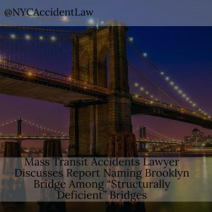 Mass Transit Accidents Lawyer Discusses Report Naming Brooklyn Bridge Among Structurally Deficient Bridges