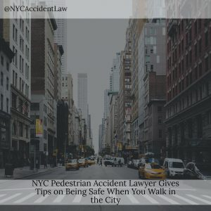 NYC Pedestrian Accident Lawyer Gives Tips on Being Safe When You Walk in the City