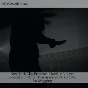 New York City Premises Liability Lawyer Jonathan C. Reiter Discusses Store Liability for Mugging