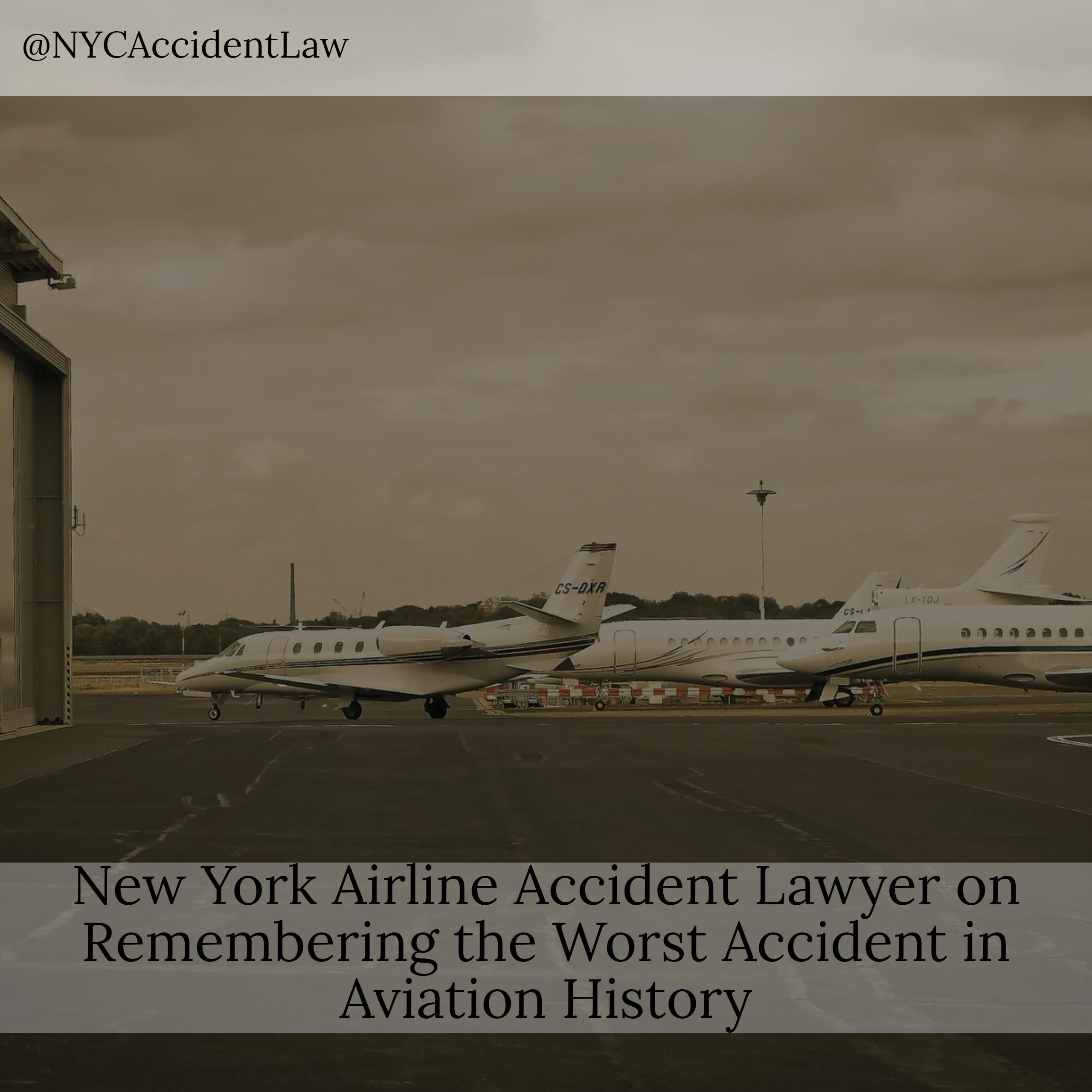 New York Airline Accident Lawyer on Remembering the Worst Accident in Aviation History