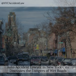 Auto Accident Lawyer In New York City Discusses the Dangers of Wet Roads